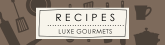 Luxe Gourmets Recipes